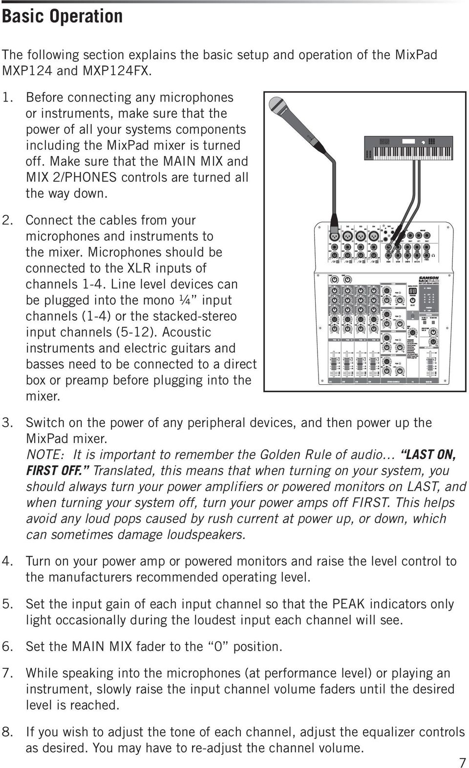Make sure that the MAIN MIX and MIX 2/PHONES controls are turned all the way down. 2. Connect the cables from your microphones and instruments to the mixer.