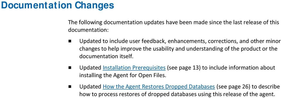 documentation itself. Updated Installation Prerequisites (see page 13) to include information about installing the Agent for Open Files.