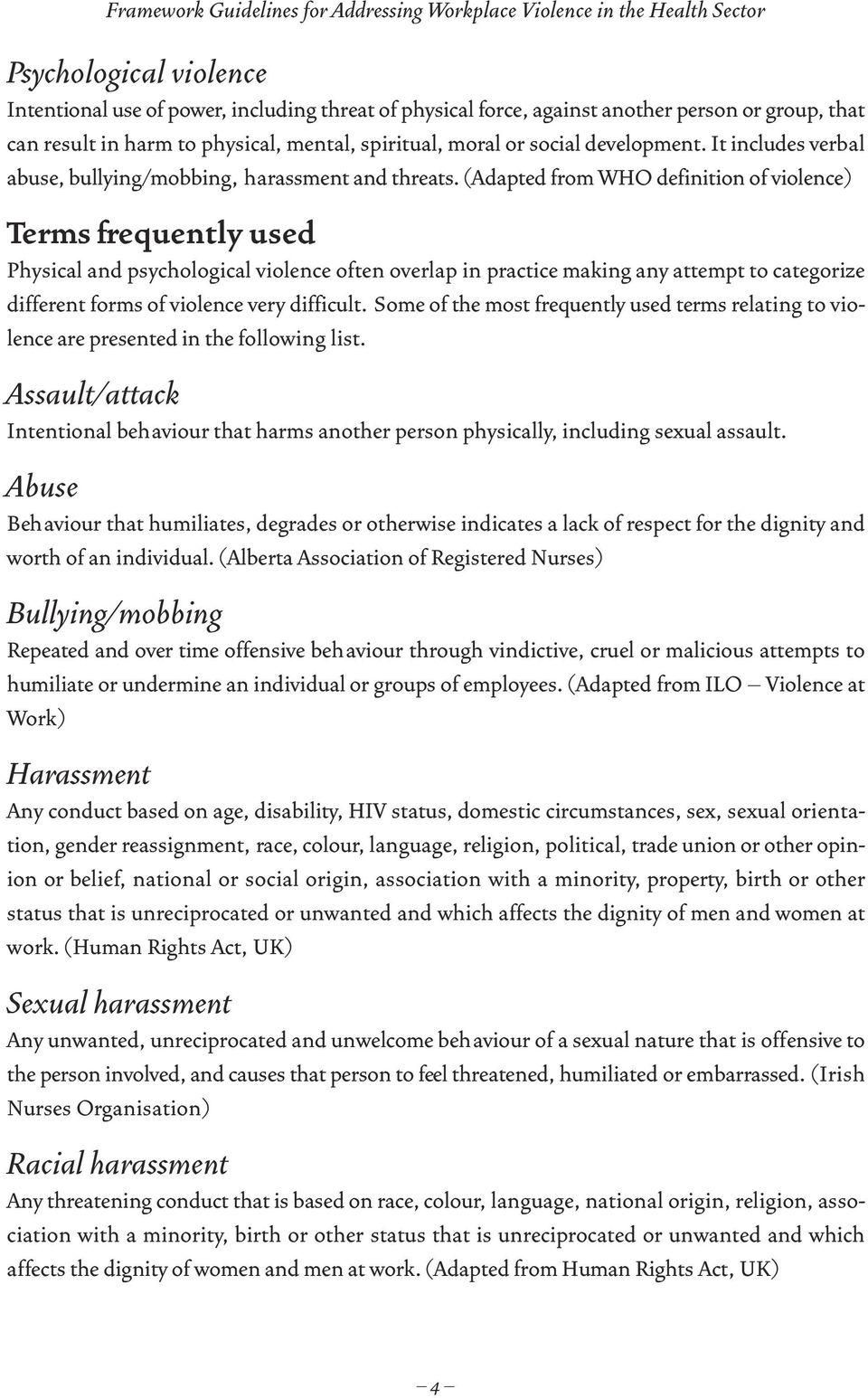 (Adapted from WHO definition of violence) Terms frequently used Physical and psychological violence often overlap in practice making any attempt to categorize different forms of violence very