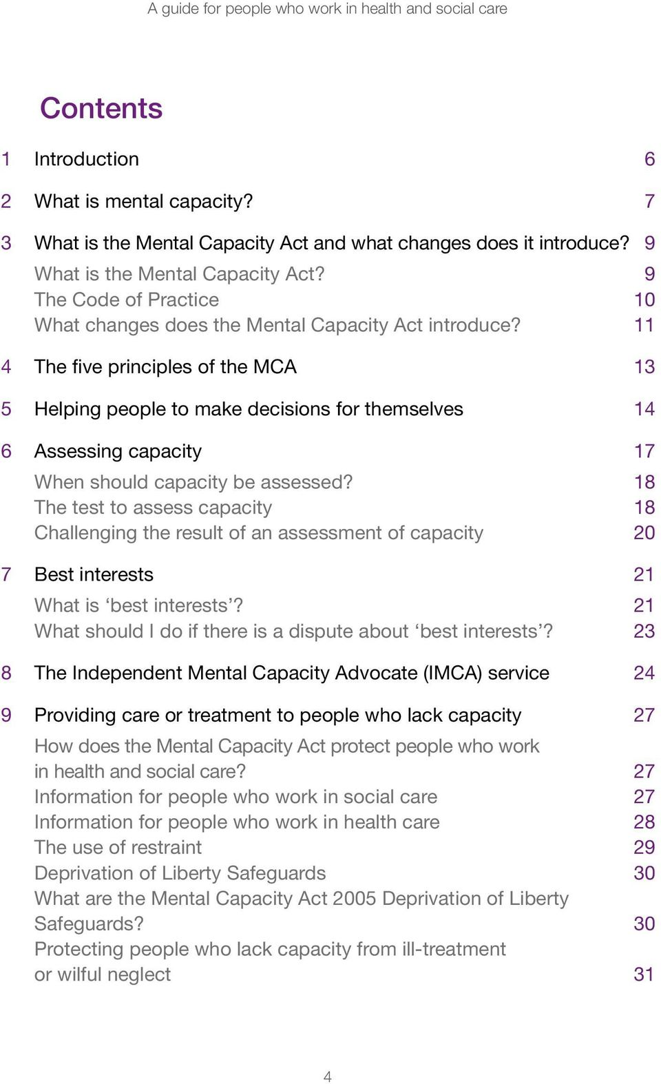 11 4 The five principles of the MCA 13 5 Helping people to make decisions for themselves 14 6 Assessing capacity 17 When should capacity be assessed?