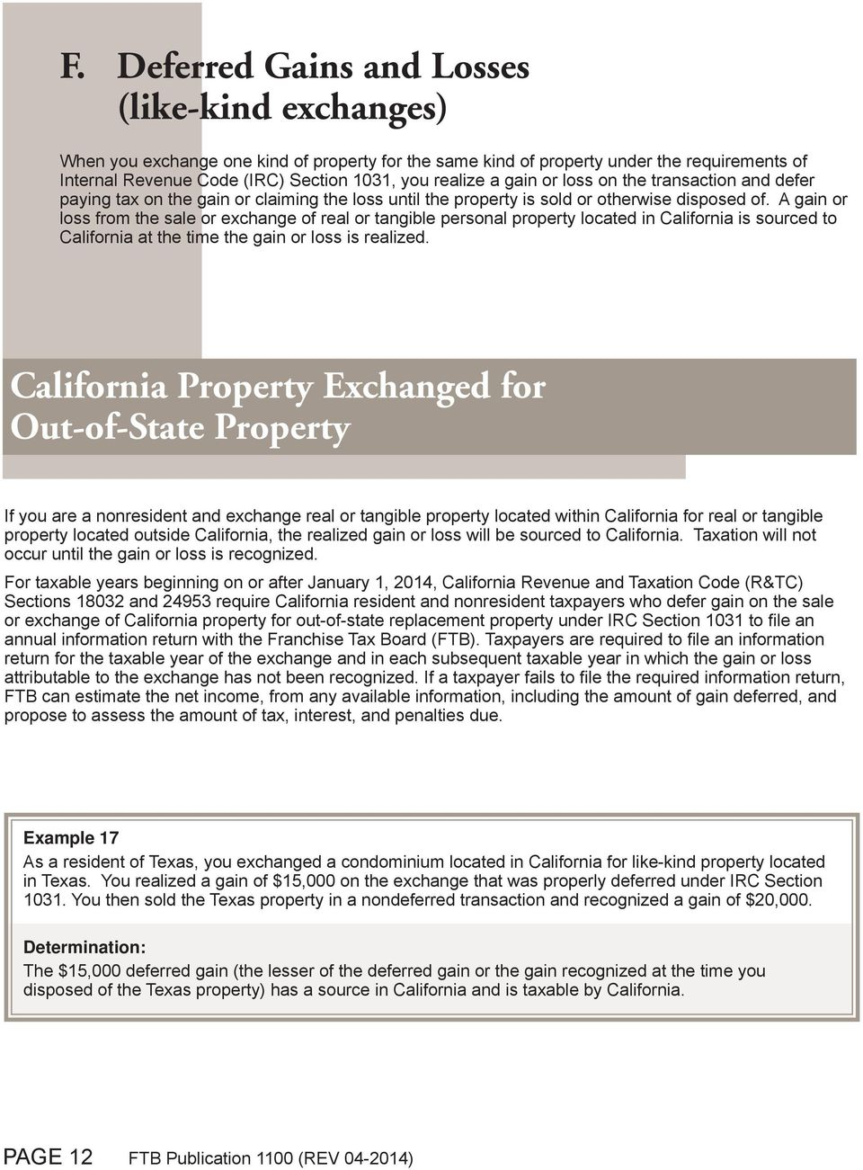 A gain or loss from the sale or exchange of real or tangible personal property located in California is sourced to California at the time the gain or loss is realized.