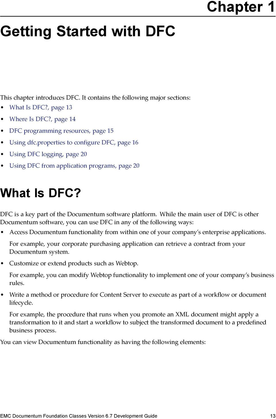 While the main user of DFC is other Documentum software, you can use DFC in any of the following ways: Access Documentum functionality from within one of your company s enterprise applications.