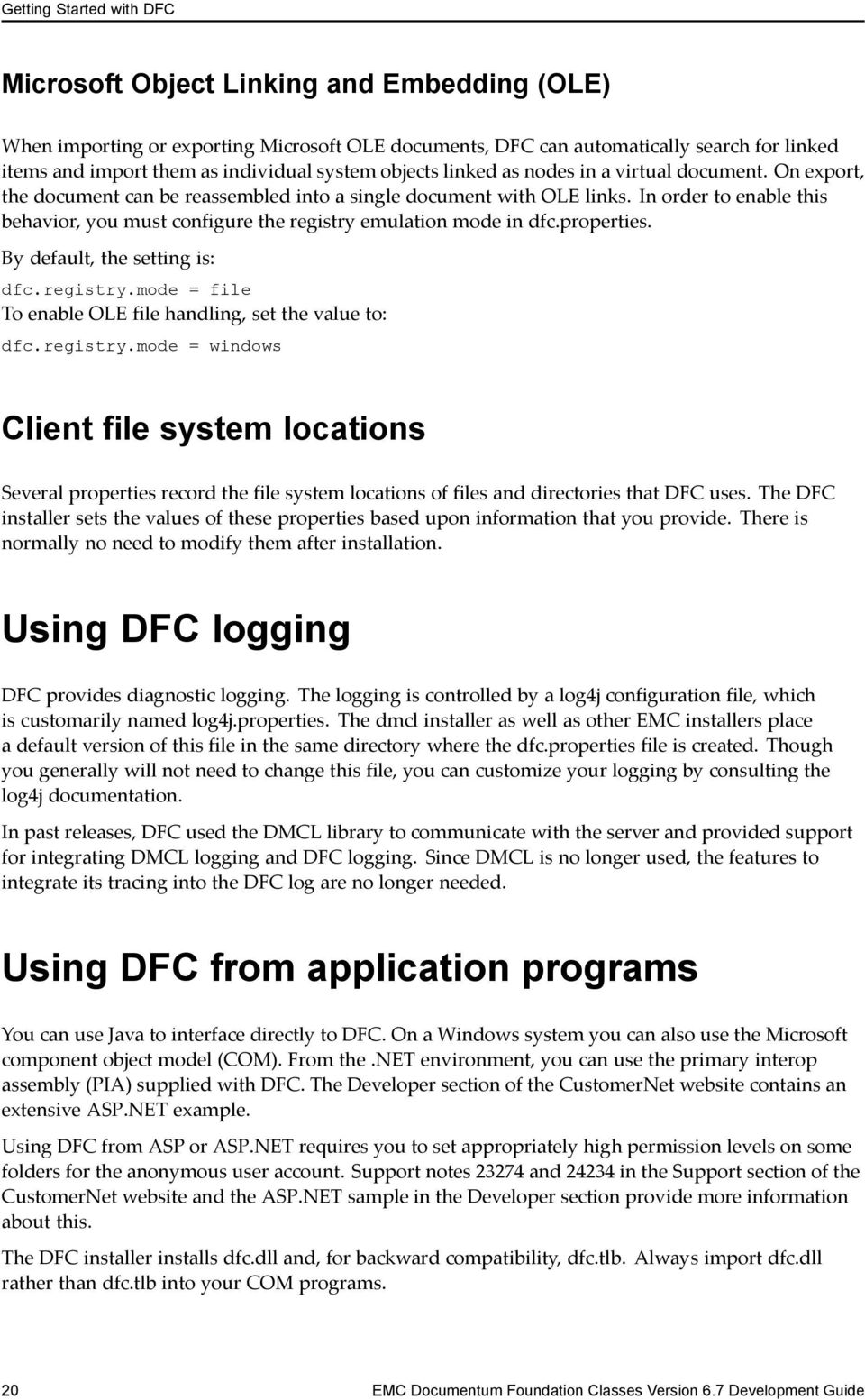 In order to enable this behavior, you must configure the registry emulation mode in dfc.properties. By default, the setting is: dfc.registry.mode = file To enable OLE file handling, set the value to: dfc.