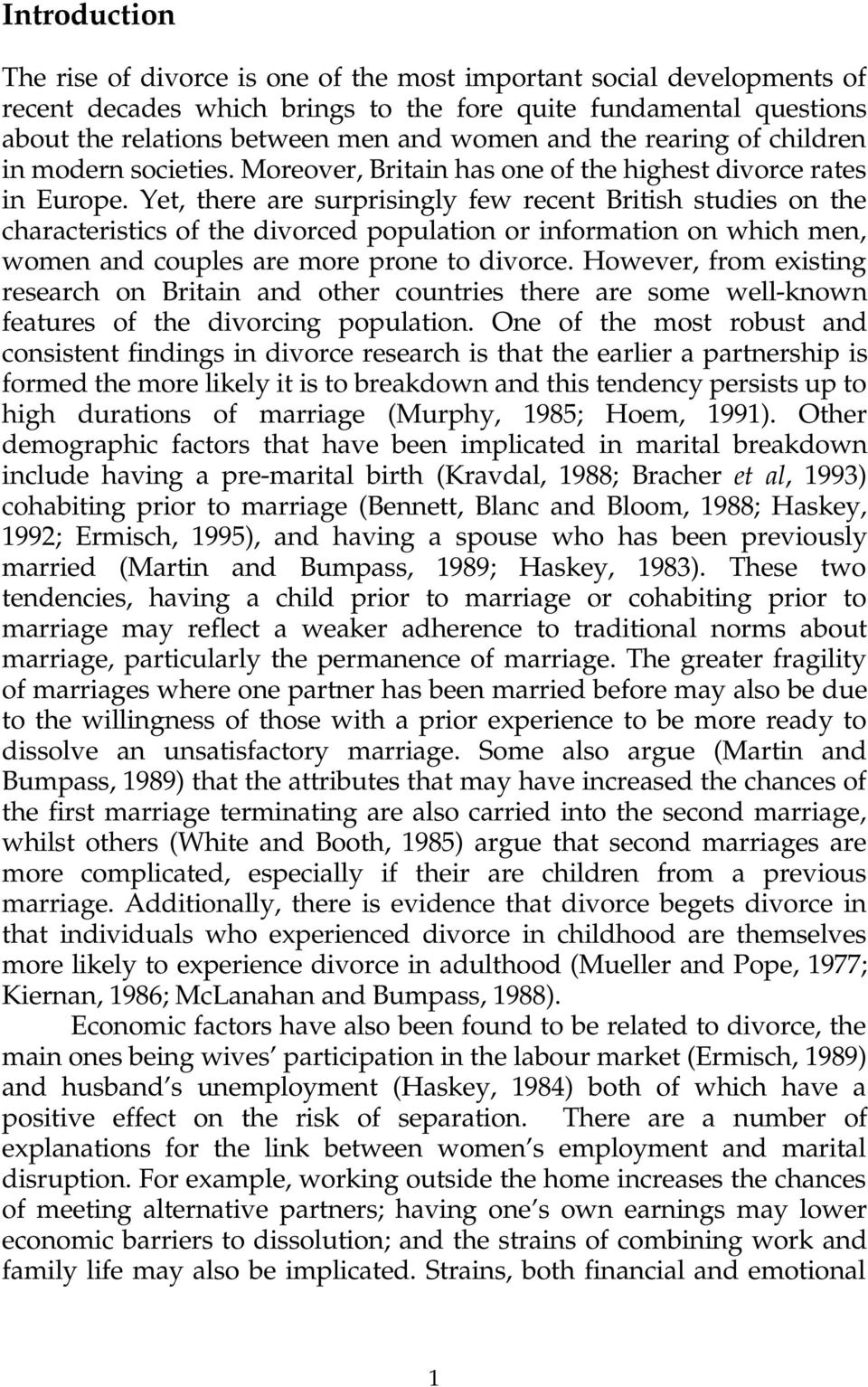 Yet, there are surprisingly few recent British studies on the characteristics of the divorced population or information on which men, women and couples are more prone to divorce.