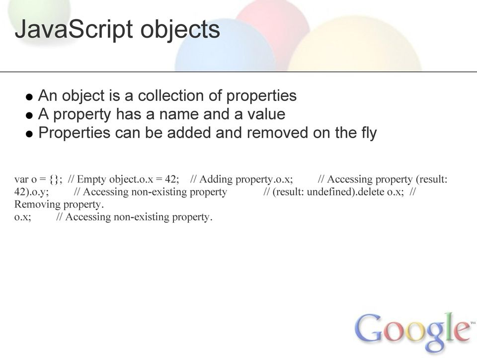 o.x; // Accessing property (result: 42).o.y; // Accessing non-existing property // (result: undefined).