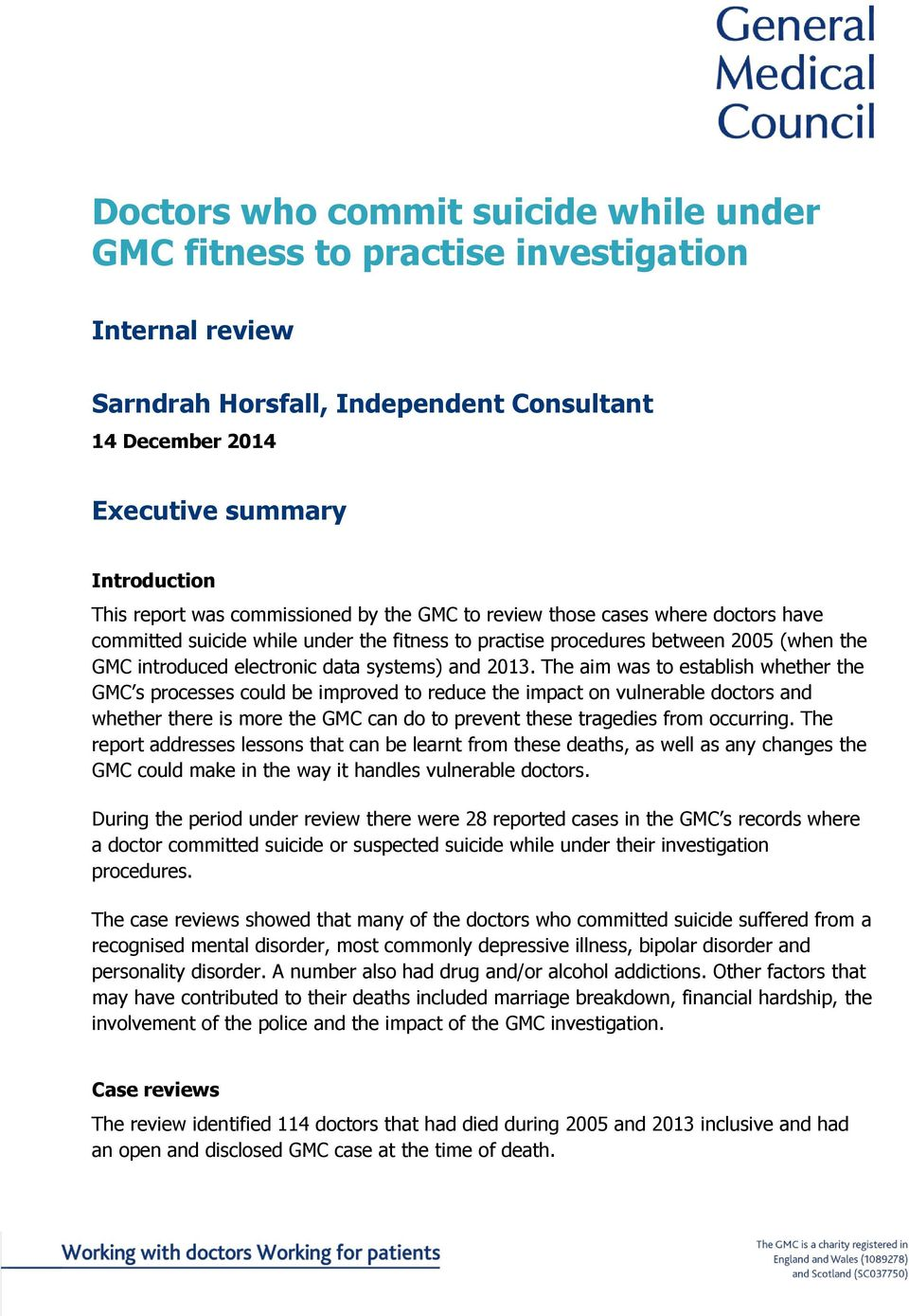 2013. The aim was to establish whether the GMC s processes could be improved to reduce the impact on vulnerable doctors and whether there is more the GMC can do to prevent these tragedies from