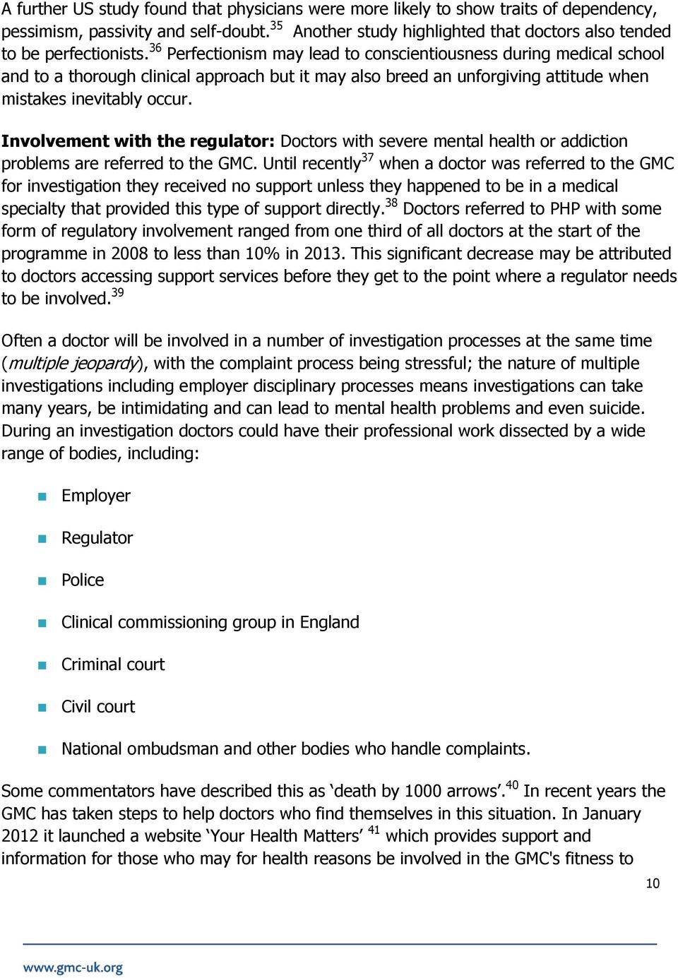 Involvement with the regulator: Doctors with severe mental health or addiction problems are referred to the GMC.