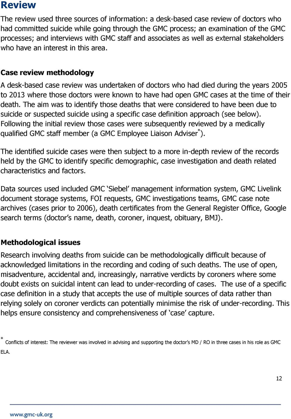 Case review methodology A desk-based case review was undertaken of doctors who had died during the years 2005 to 2013 where those doctors were known to have had open GMC cases at the time of their