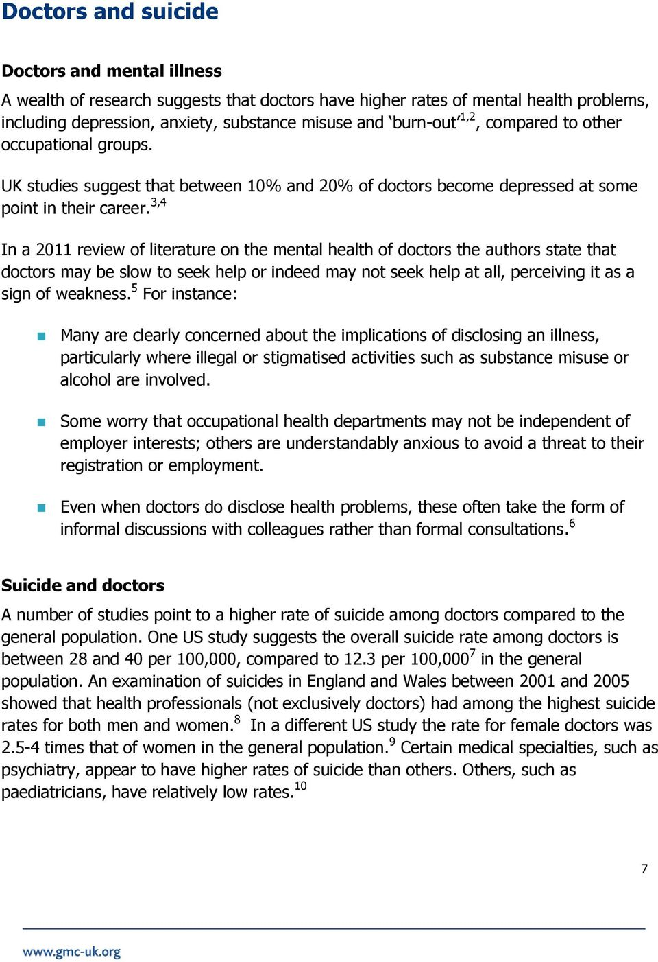 3,4 In a 2011 review of literature on the mental health of doctors the authors state that doctors may be slow to seek help or indeed may not seek help at all, perceiving it as a sign of weakness.