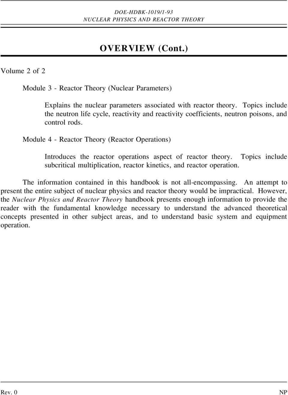 Module 4 - Reactor Theory (Reactor Operations) Introduces the reactor operations aspect of reactor theory. Topics include subcritical multiplication, reactor kinetics, and reactor operation.