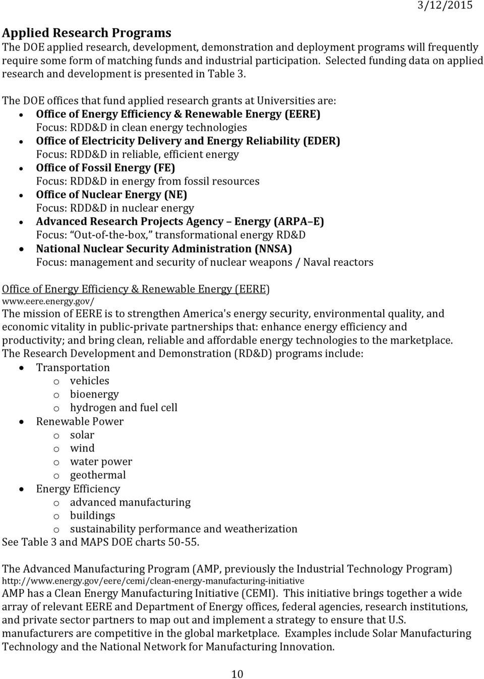 The DOE offices that fund applied research grants at Universities are: Office of Energy Efficiency & Renewable Energy (EERE) Focus: RDD&D in clean energy technologies Office of Electricity Delivery