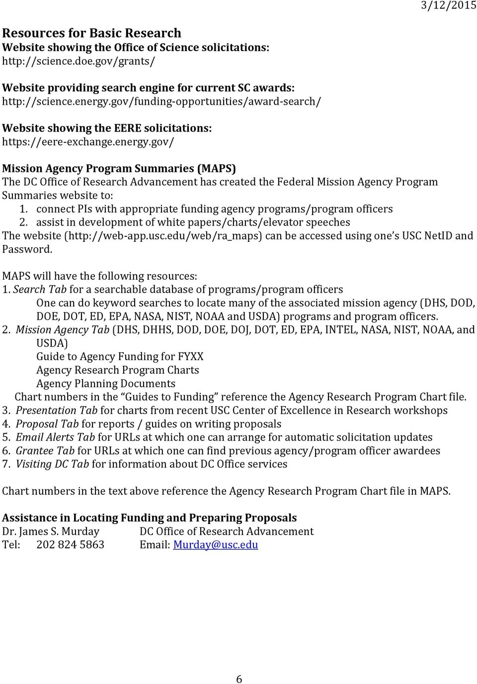 gov/ Mission Agency Program Summaries (MAPS) The DC Office of Research Advancement has created the Federal Mission Agency Program Summaries website to: 1.
