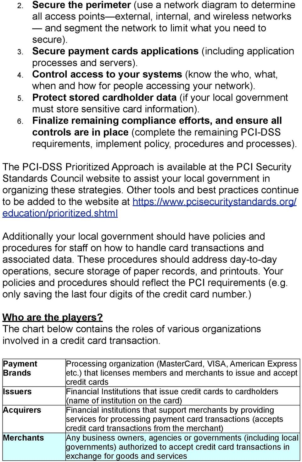 Protect stored cardholder data (if your local government must store sensitive card information). 6.