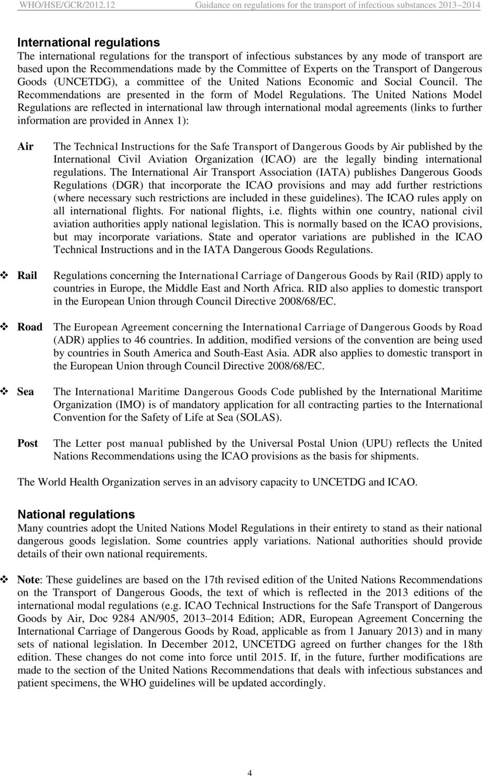 The United Nations Model Regulations are reflected in international law through international modal agreements (links to further information are provided in Annex 1): Air Rail The Technical