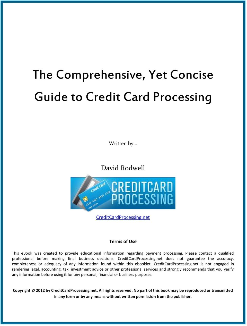 CreditCardProcessing.net does not guarantee the accuracy, completeness or adequacy of any information found within this ebooklet. CreditCardProcessing.