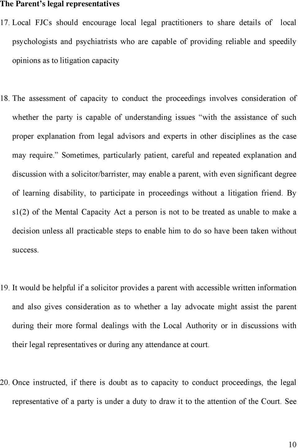 18. The assessment of capacity to conduct the proceedings involves consideration of whether the party is capable of understanding issues with the assistance of such proper explanation from legal