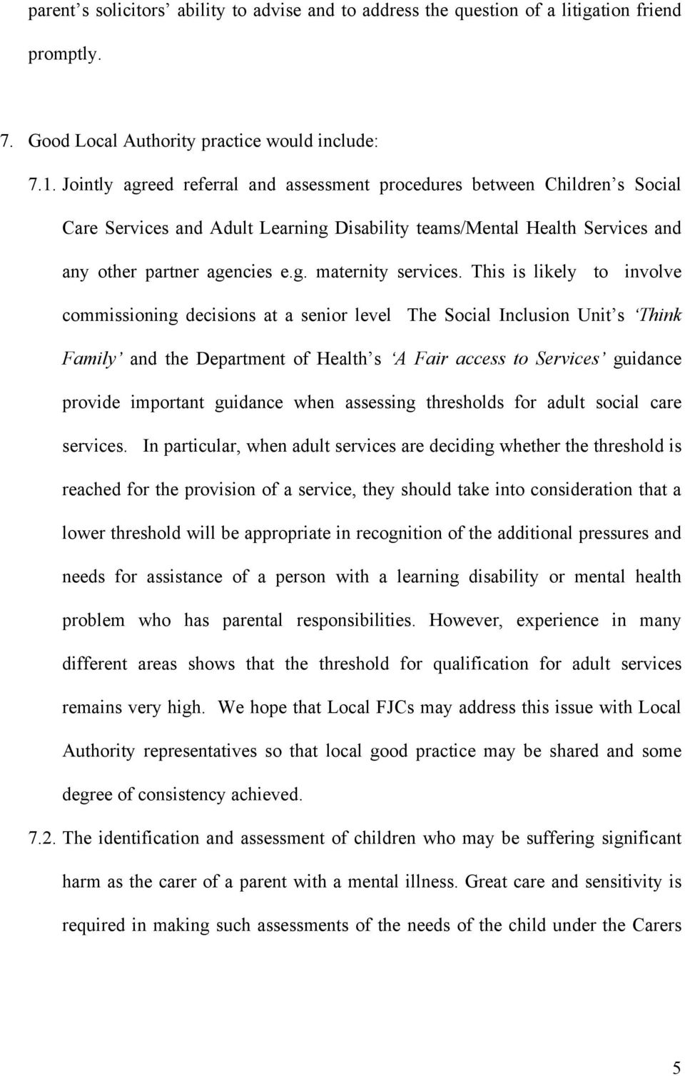 This is likely to involve commissioning decisions at a senior level The Social Inclusion Unit s Think Family and the Department of Health s A Fair access to Services guidance provide important