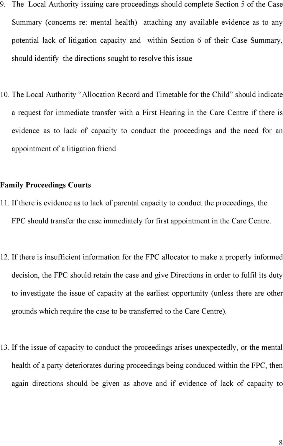 The Local Authority Allocation Record and Timetable for the Child should indicate a request for immediate transfer with a First Hearing in the Care Centre if there is evidence as to lack of capacity