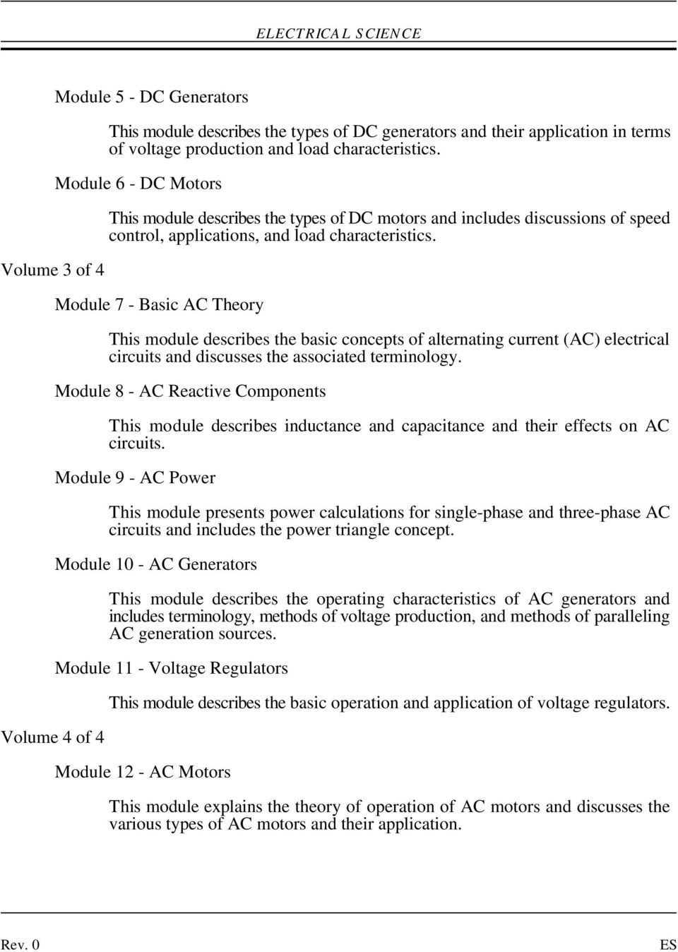 Module 7 - Basic AC Theory This module describes the basic concepts of alternating current (AC) electrical circuits and discusses the associated terminology.