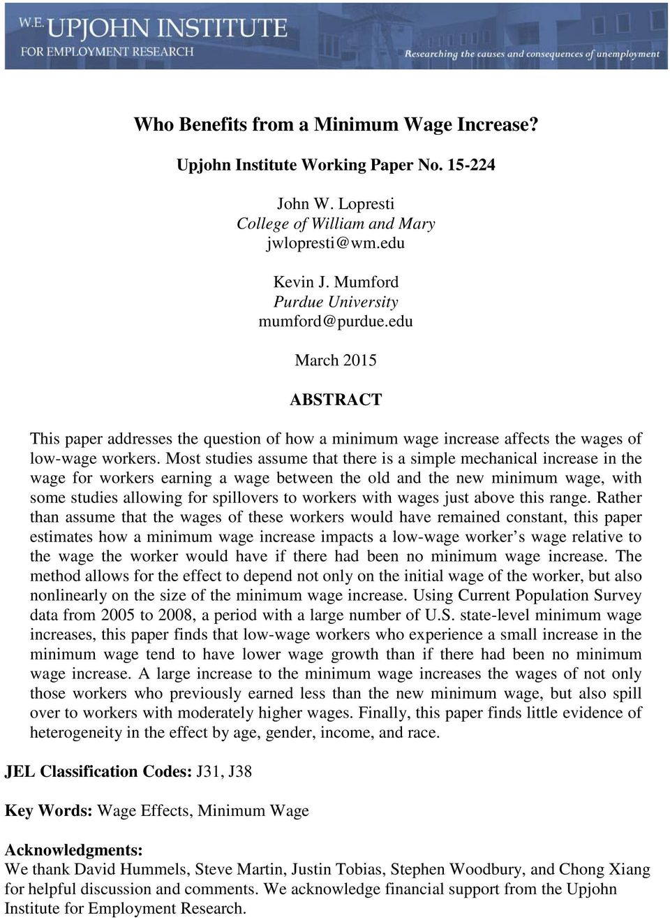 Most studies assume that there is a simple mechanical increase in the wage for workers earning a wage between the old and the new minimum wage, with some studies allowing for spillovers to workers