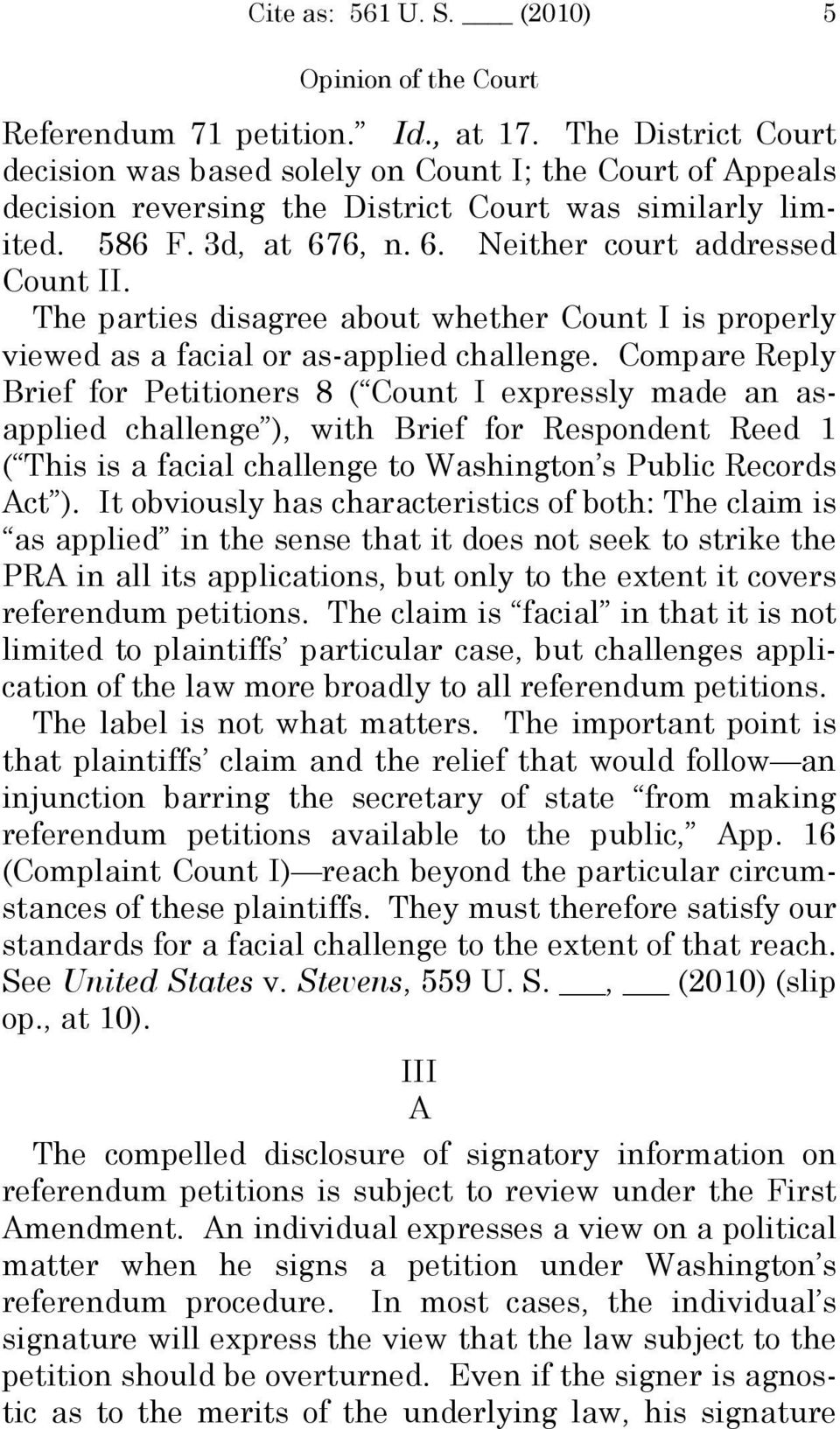 Compare Reply Brief for Petitioners 8 ( Count I expressly made an asapplied challenge ), with Brief for Respondent Reed 1 ( This is a facial challenge to Washington s Public Records Act ).