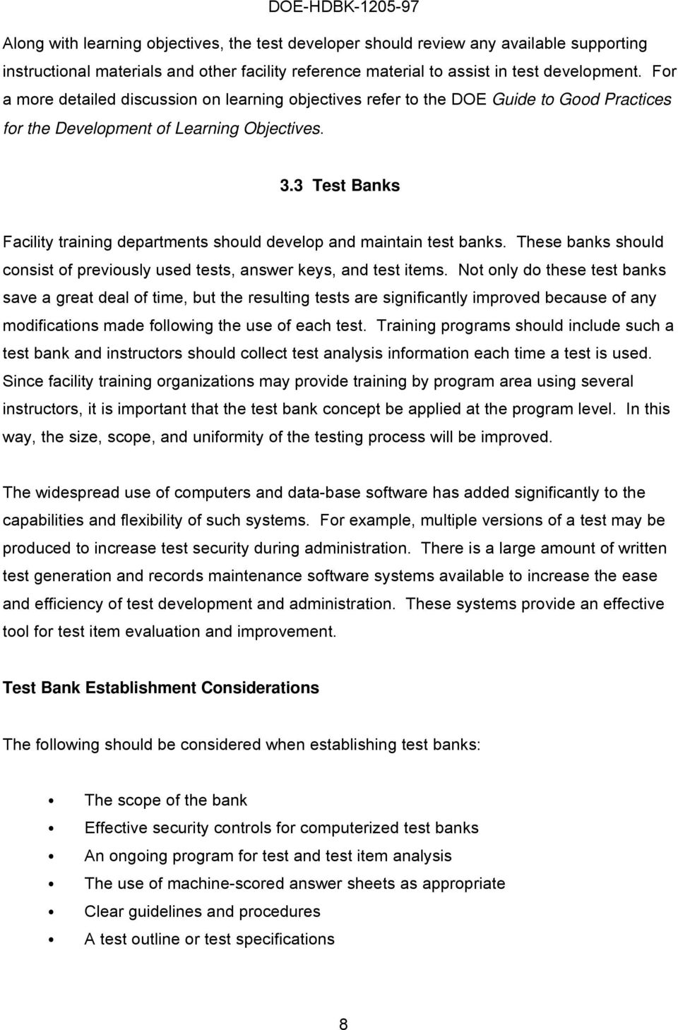 3 Test Banks Facility training departments should develop and maintain test banks. These banks should consist of previously used tests, answer keys, and test items.