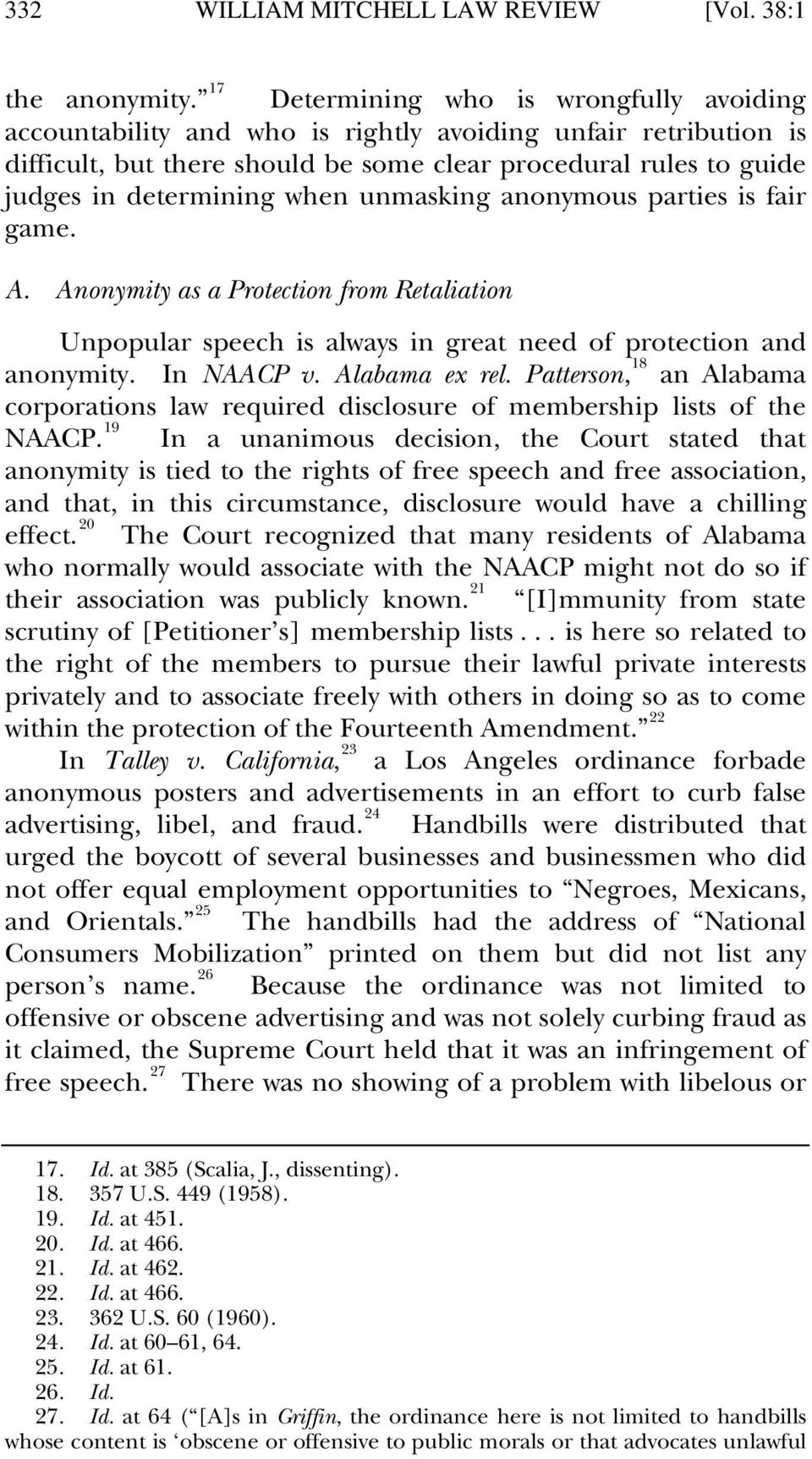 when unmasking anonymous parties is fair game. A. Anonymity as a Protection from Retaliation Unpopular speech is always in great need of protection and anonymity. In NAACP v. Alabama ex rel.