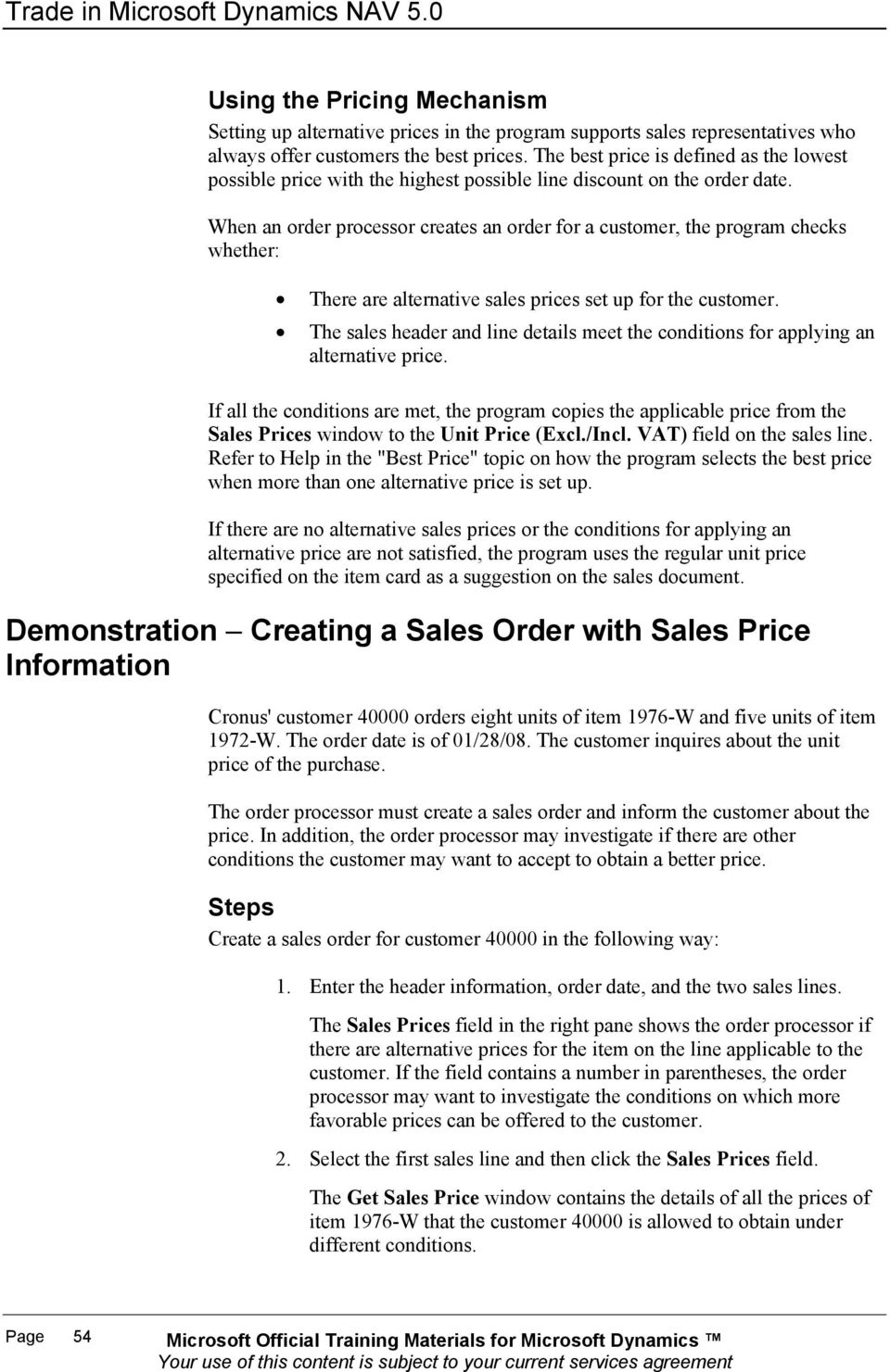 When an order processor creates an order for a customer, the program checks whether: There are alternative sales prices set up for the customer.