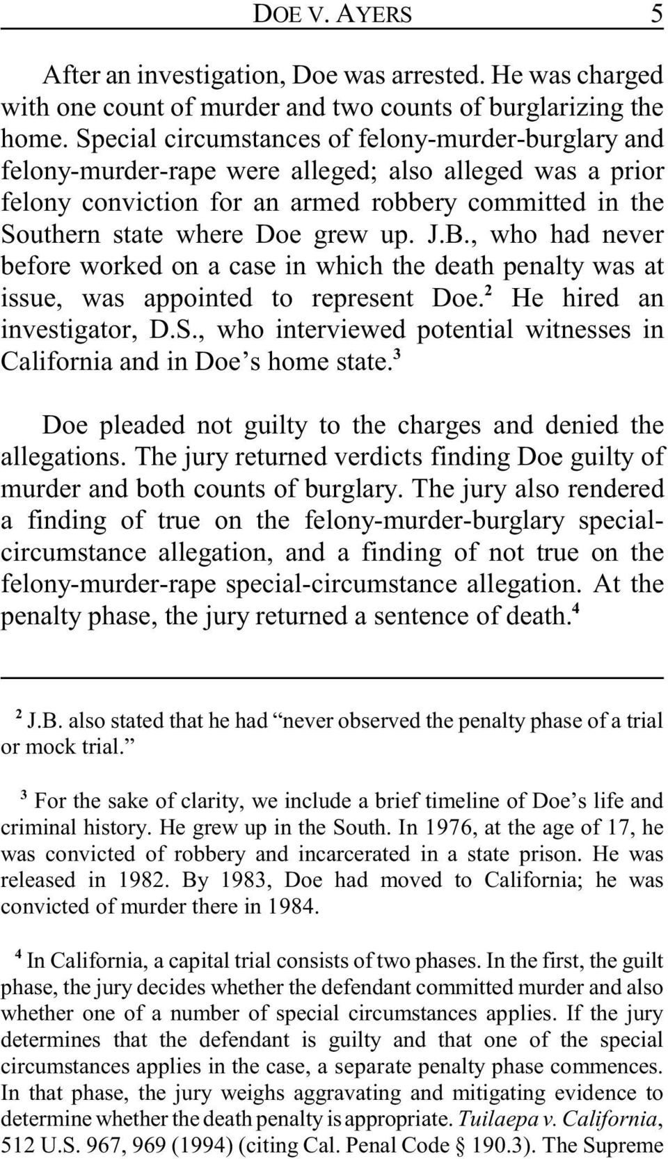 J.B., who had never before worked on a case in which the death penalty was at issue, was appointed to represent Doe. 2 He hired an investigator, D.S.