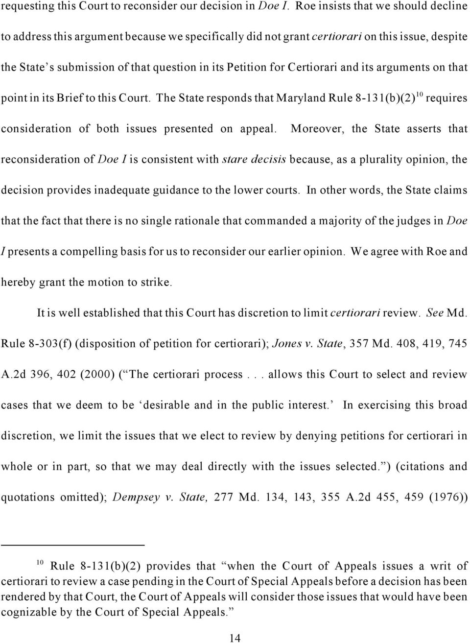 Certiorari and its arguments on that 10 point in its Brief to this Court. The State responds that Maryland Rule 8-131(b)(2) requires consideration of both issues presented on appeal.