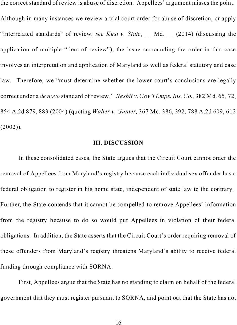 (2014) (discussing the application of multiple tiers of review ), the issue surrounding the order in this case involves an interpretation and application of Maryland as well as federal statutory and