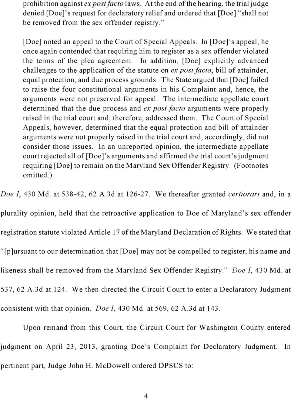 [Doe] noted an appeal to the Court of Special Appeals. In [Doe] s appeal, he once again contended that requiring him to register as a sex offender violated the terms of the plea agreement.