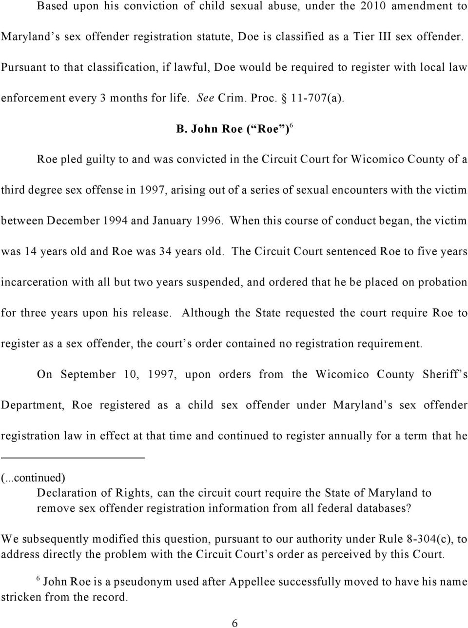 John Roe ( Roe ) 6 Roe pled guilty to and was convicted in the Circuit Court for Wicomico County of a third degree sex offense in 1997, arising out of a series of sexual encounters with the victim