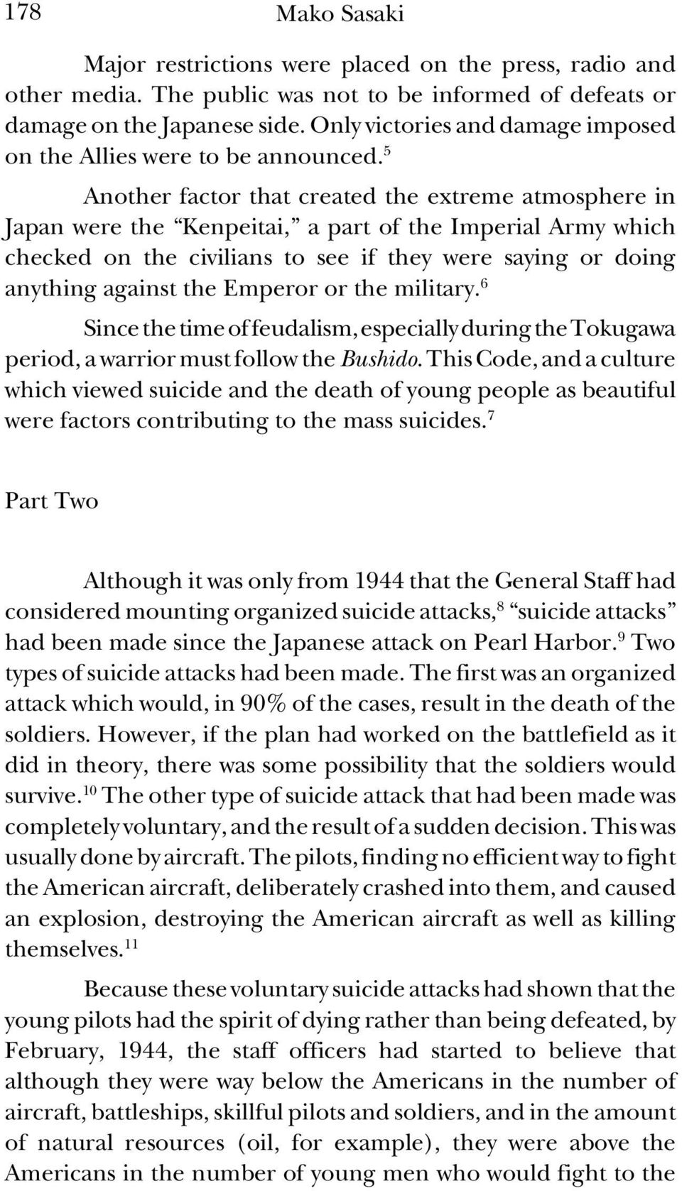 5 Another factor that created the extreme atmosphere in Japan were the Kenpeitai, a part of the Imperial Army which checked on the civilians to see if they were saying or doing anything against the