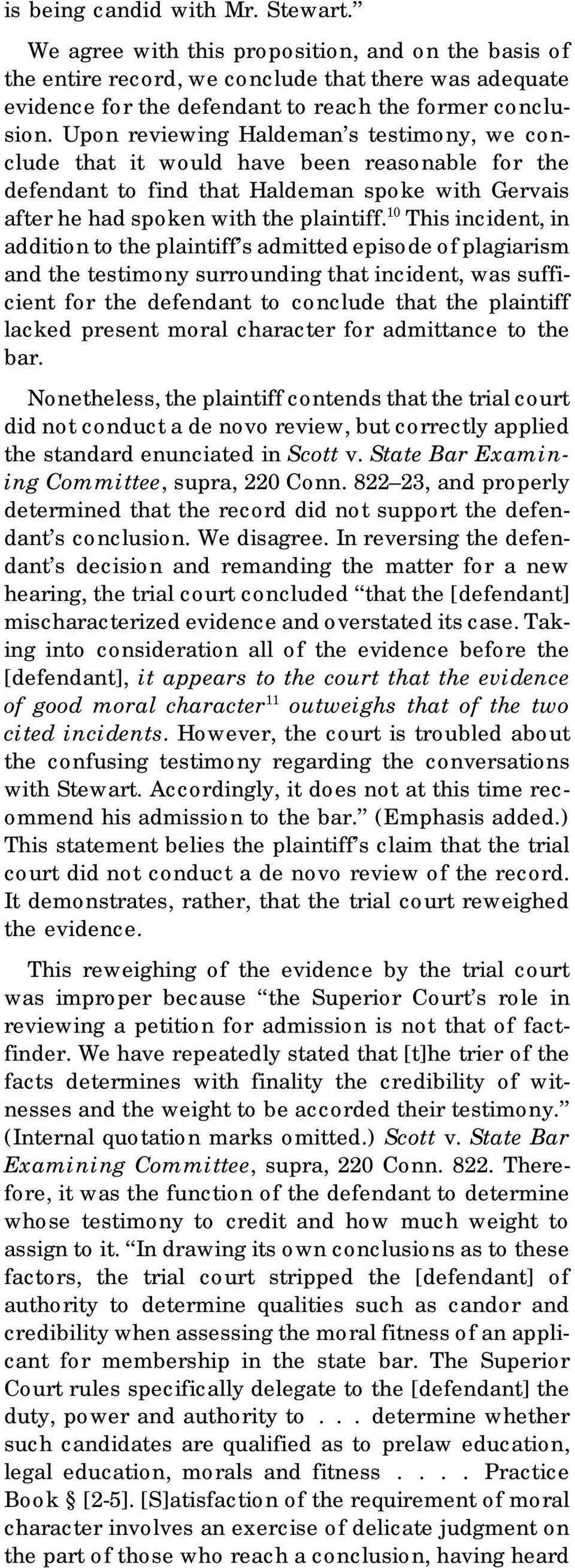 10 This incident, in addition to the plaintiff s admitted episode of plagiarism and the testimony surrounding that incident, was sufficient for the defendant to conclude that the plaintiff lacked