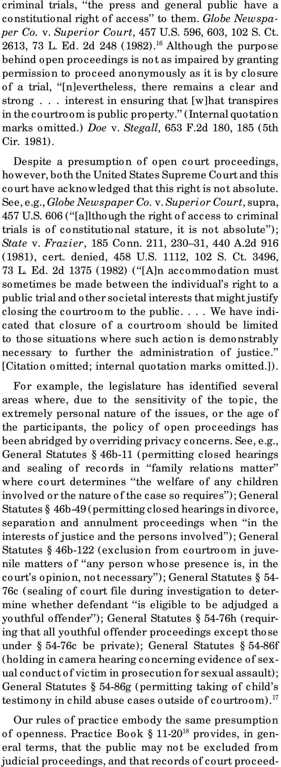 .. interest in ensuring that [w]hat transpires in the courtroom is public property. (Internal quotation marks omitted.) Doe v. Stegall, 653 F.2d 180, 185 (5th Cir. 1981).