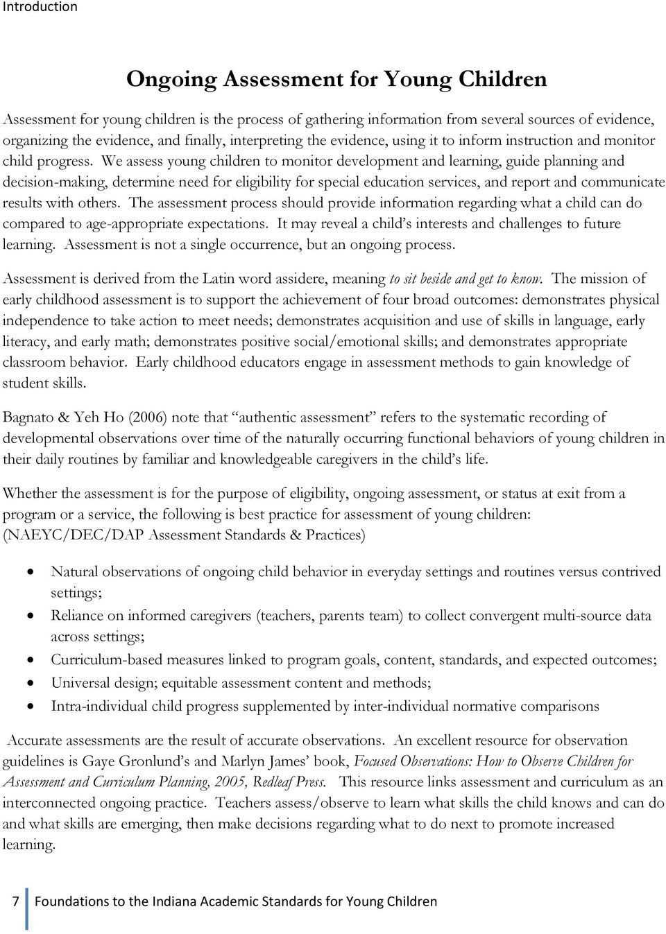 We assess young children to monitor development and learning, guide planning and decision-making, determine need for eligibility for special education services, and report and communicate results