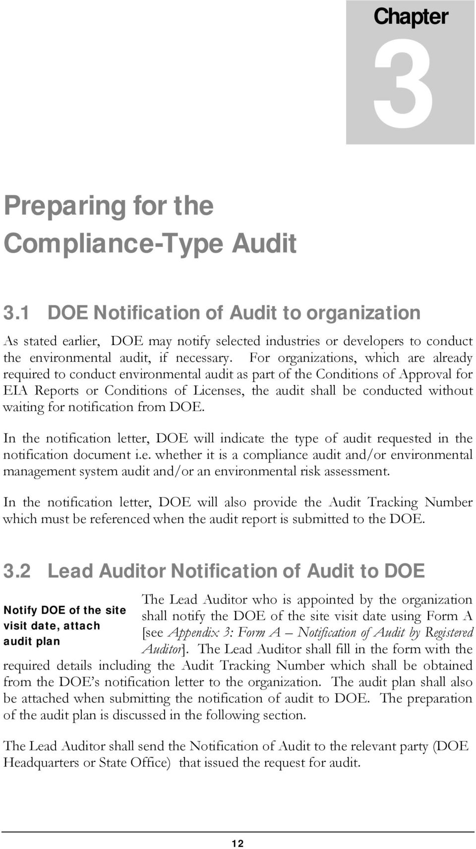 For organizations, which are already required to conduct environmental audit as part of the Conditions of Approval for EIA Reports or Conditions of Licenses, the audit shall be conducted without