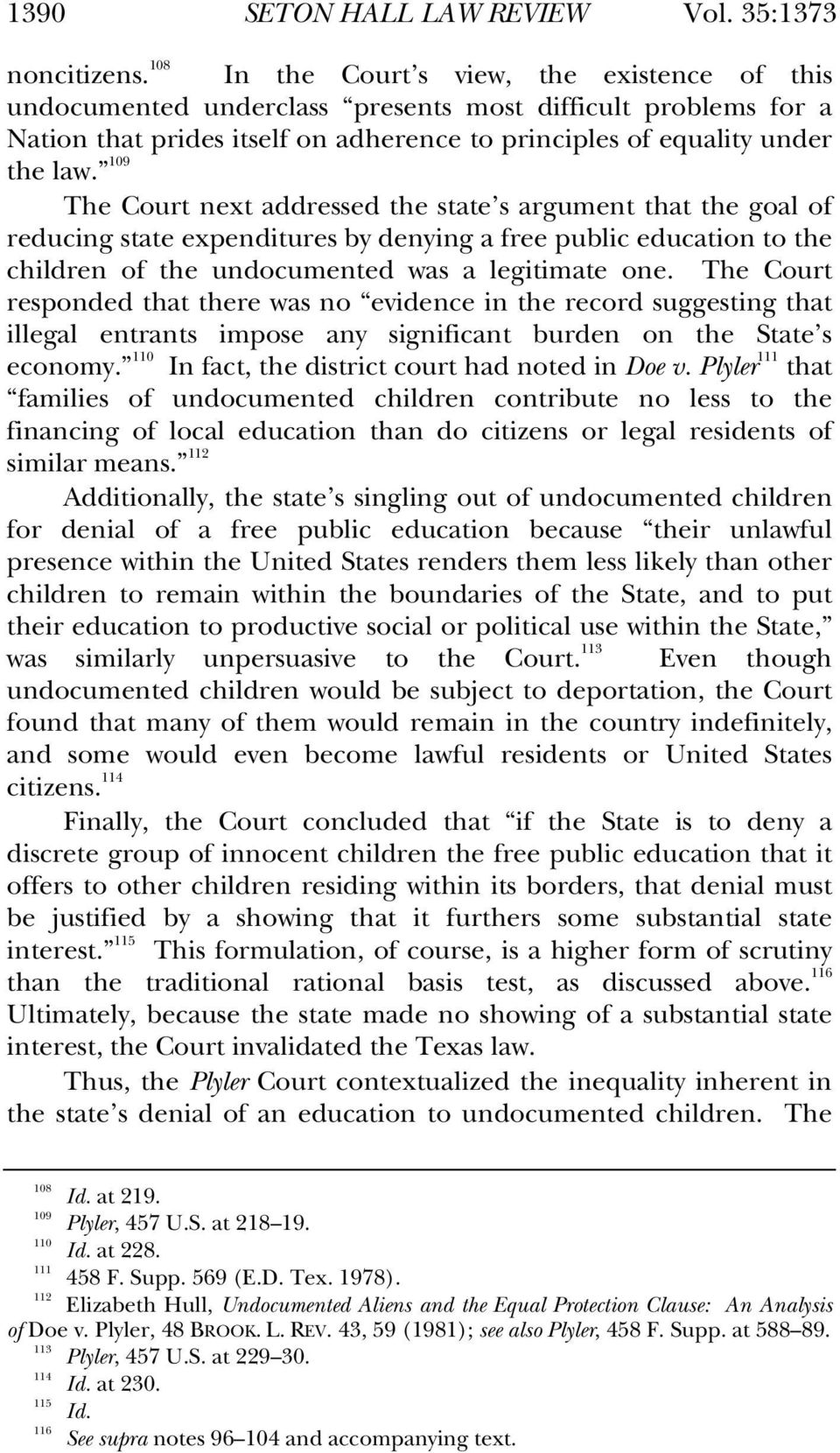 109 The Court next addressed the state s argument that the goal of reducing state expenditures by denying a free public education to the children of the undocumented was a legitimate one.