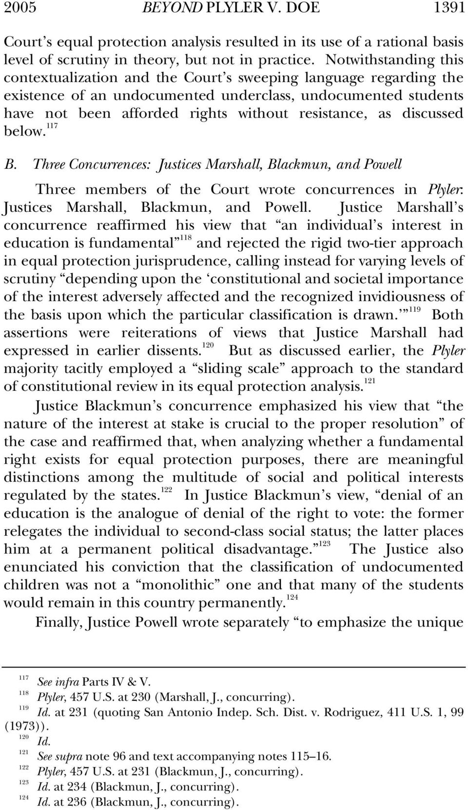 as discussed below. 117 B. Three Concurrences: Justices Marshall, Blackmun, and Powell Three members of the Court wrote concurrences in Plyler: Justices Marshall, Blackmun, and Powell.