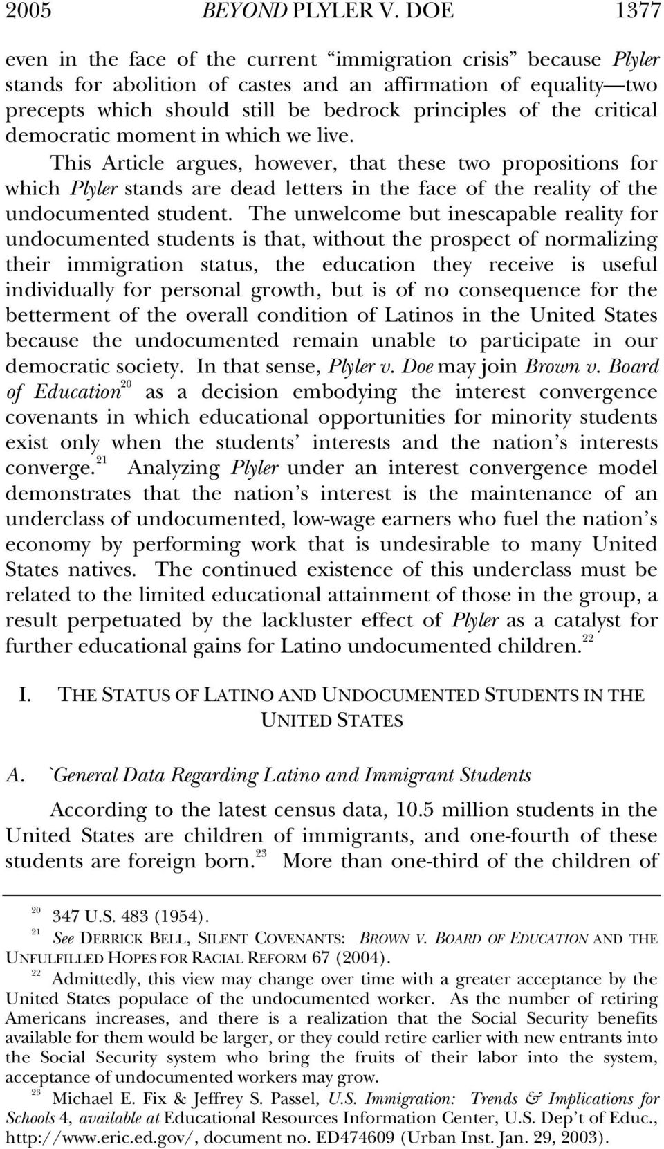 critical democratic moment in which we live. This Article argues, however, that these two propositions for which Plyler stands are dead letters in the face of the reality of the undocumented student.