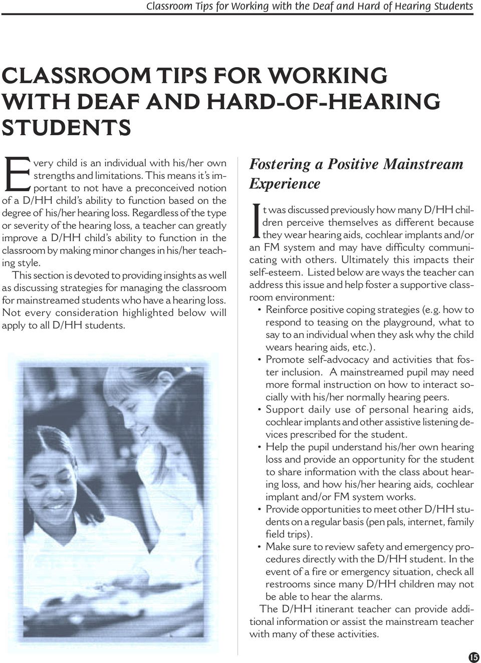 Regardless of the type or severity of the hearing loss, a teacher can greatly improve a D/HH child s ability to function in the classroom by making minor changes in his/her teaching style.