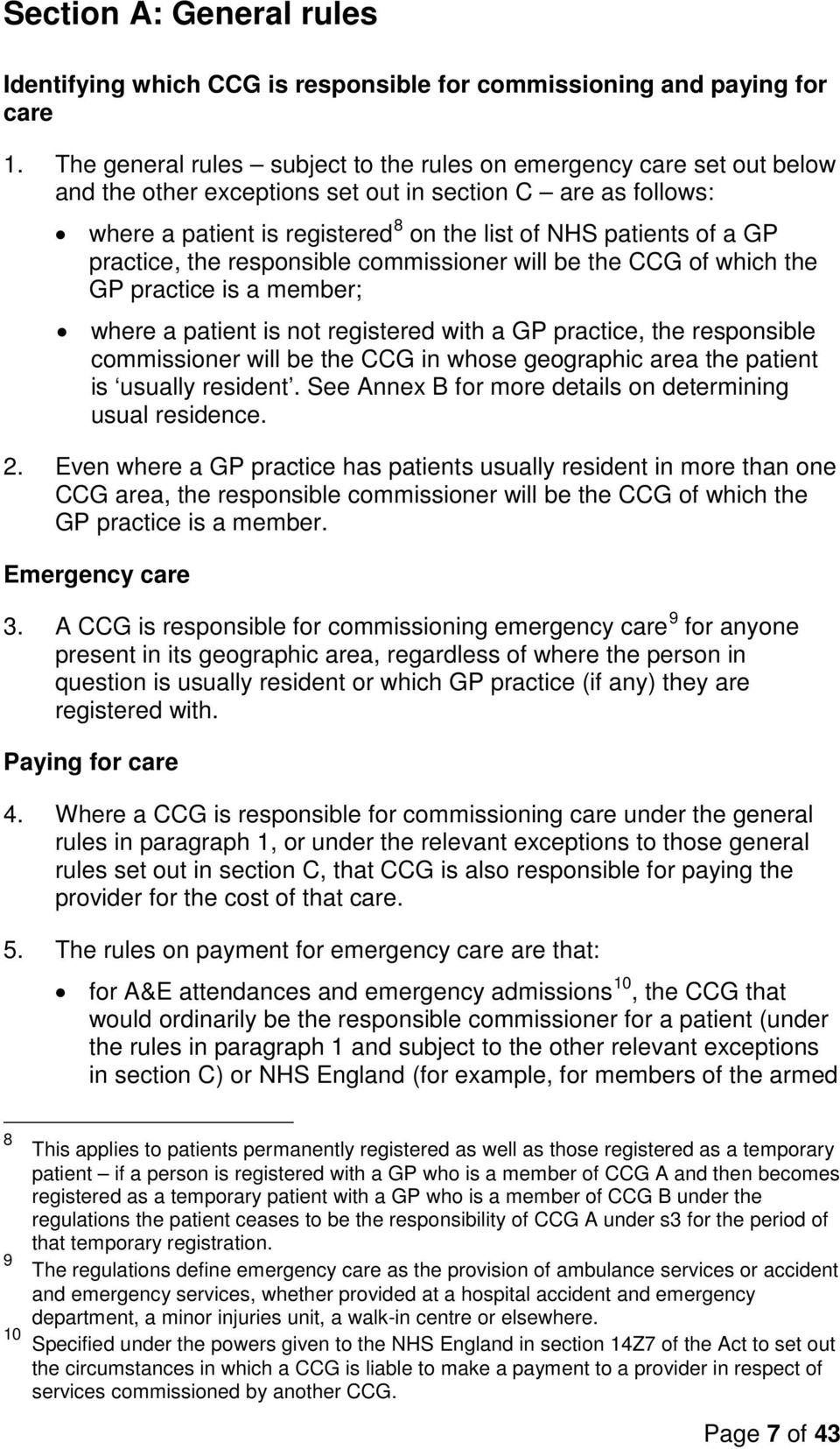 GP practice, the responsible commissioner will be the CCG of which the GP practice is a member; where a patient is not registered with a GP practice, the responsible commissioner will be the CCG in
