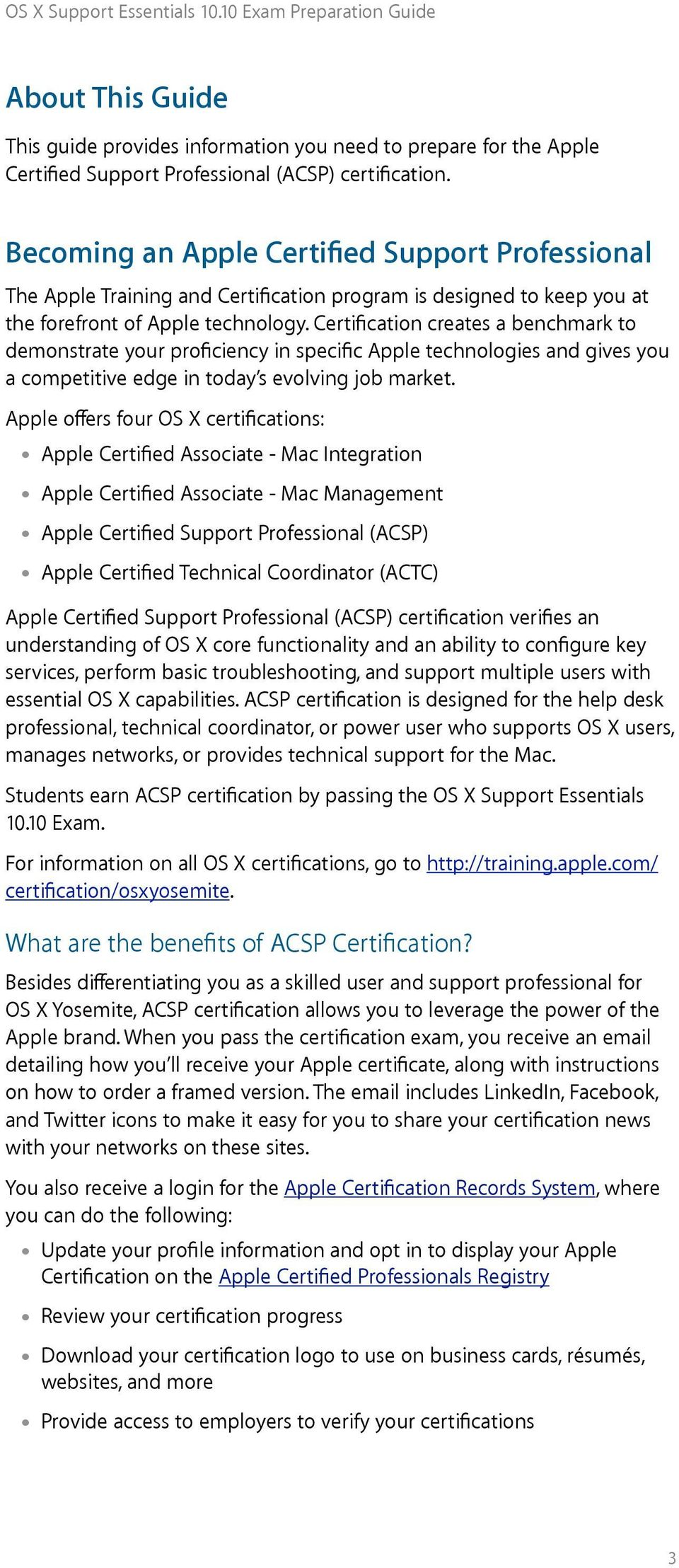 Certification creates a benchmark to demonstrate your proficiency in specific Apple technologies and gives you a competitive edge in today s evolving job market.