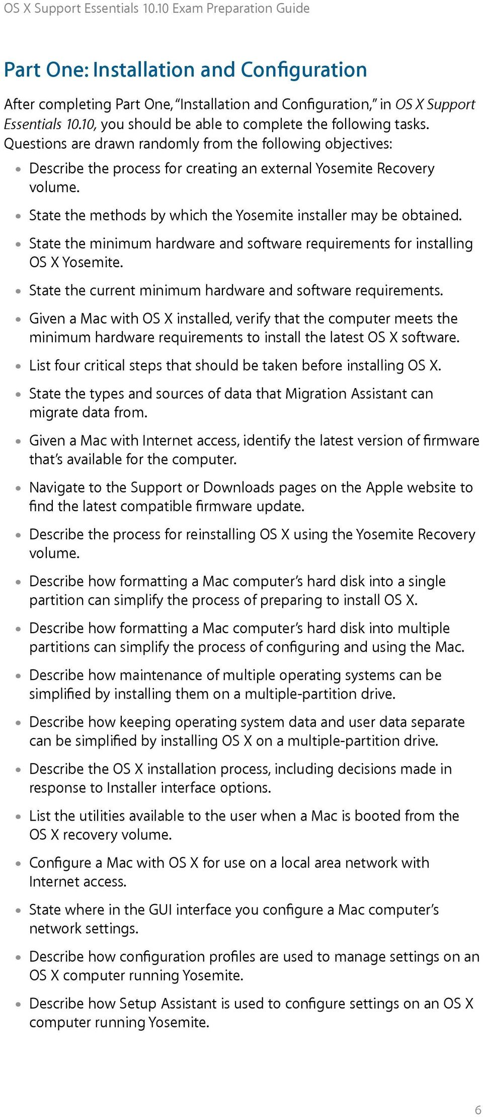 State the minimum hardware and software requirements for installing OS X Yosemite. State the current minimum hardware and software requirements.