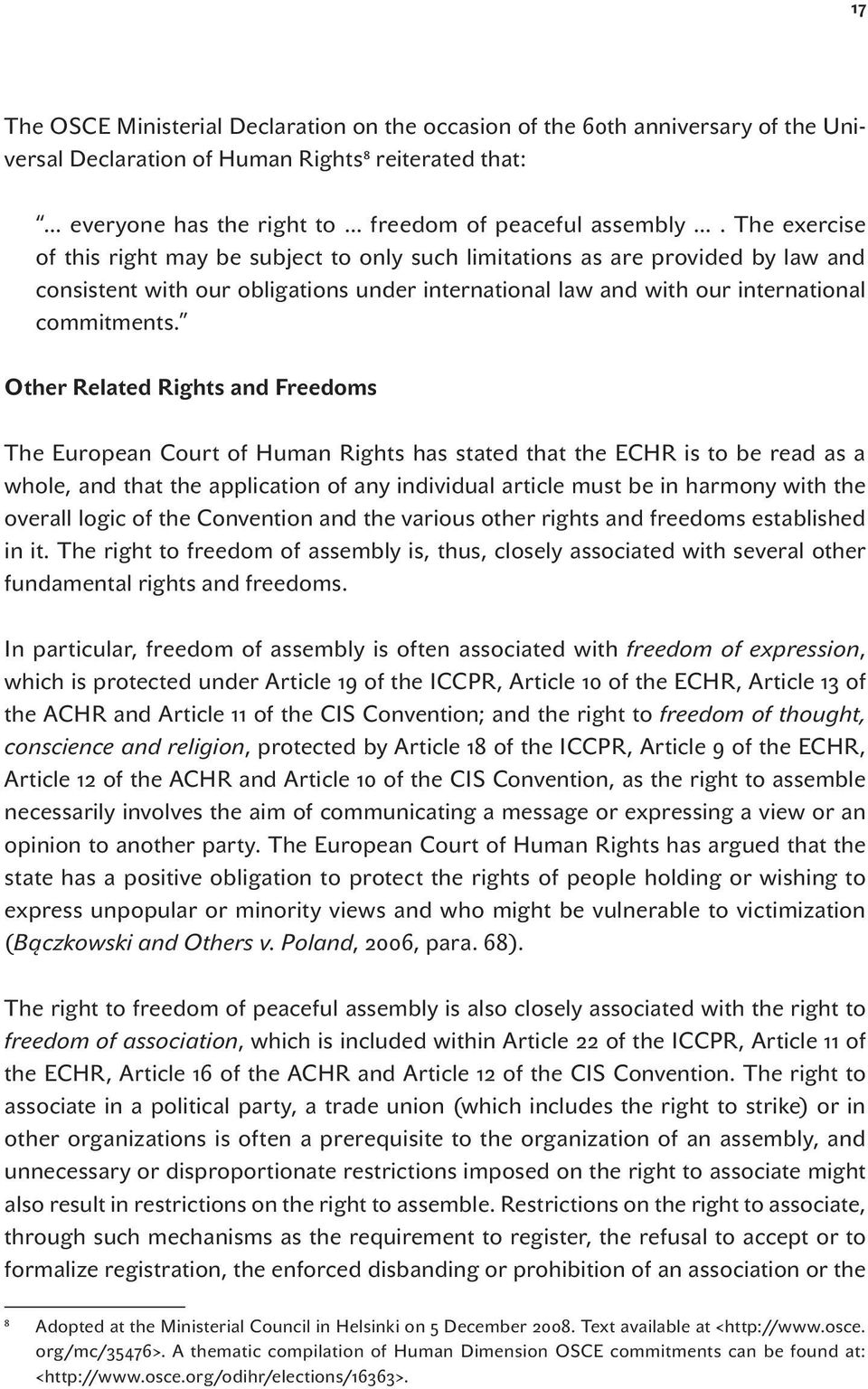 Other Related Rights and Freedoms The European Court of Human Rights has stated that the ECHR is to be read as a whole, and that the application of any individual article must be in harmony with the