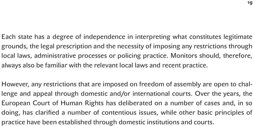However, any restrictions that are imposed on freedom of assembly are open to challenge and appeal through domestic and/or international courts.