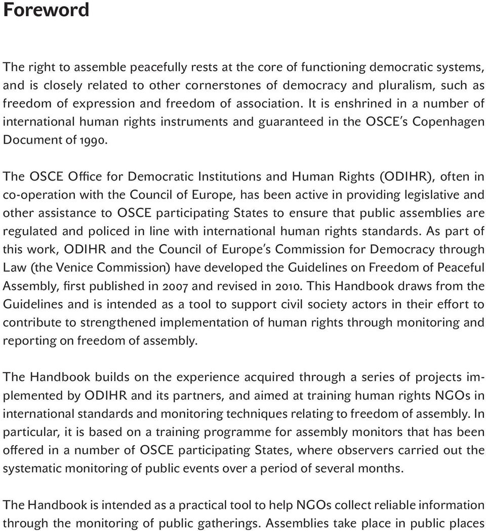 The OSCE Office for Democratic Institutions and Human Rights (ODIHR), often in co-operation with the Council of Europe, has been active in providing legislative and other assistance to OSCE