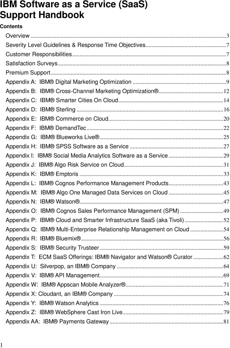 .. 14 Appendix D: IBM Sterling... 16 Appendix E: IBM Commerce on Cloud... 20 Appendix F: IBM DemandTec... 22 Appendix G: IBM Blueworks Live... 25 Appendix H: IBM SPSS Software as a Service.