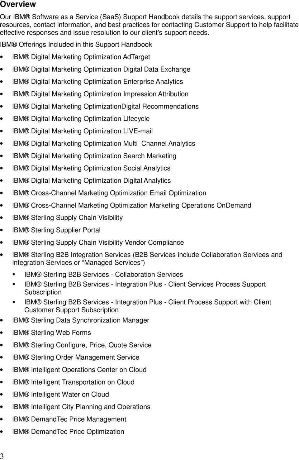 IBM Offerings Included in this Support Handbook IBM Digital Marketing Optimization AdTarget IBM Digital Marketing Optimization Digital Data Exchange IBM Digital Marketing Optimization Enterprise